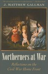 Northerners at War: Reflections on the Civil War Home Front