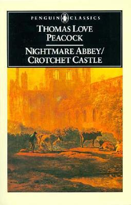 Nightmare Abbey; Crotchet Castle by Thomas Love Peacock