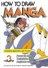 How To Draw Manga Compiling Application And Practice, Vol. 3