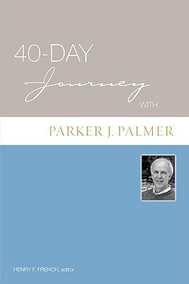 40-Day Journey with Parker J. Palmer by Henry F. French