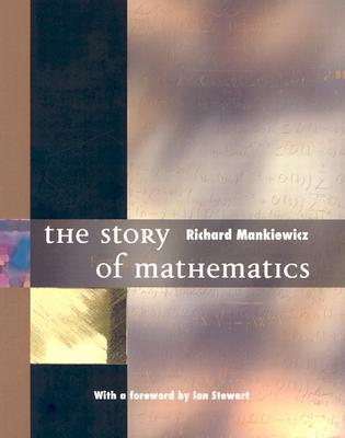 The Story of Mathematics by Richard Mankiewicz