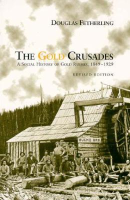 The Gold Crusades: A Social History of Gold Rushes, 1849-1929