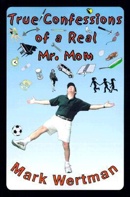 True Confessions of a Real Mr. Mom