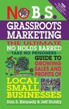 No B.S. Grassroots Marketing: The Ultimate No Holds Barred Take No Prisoners Guide to Growing Sales and Profits of Local Small Businesses