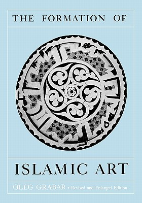 The Formation of Islamic Art by Oleg Grabar