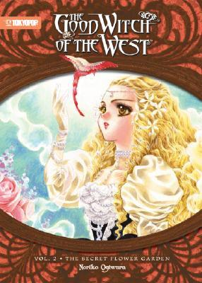 The Good Witch Of The West The Secret Flower Garden The Good Witch Of The West Novel 2 By