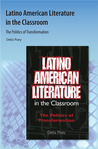 Latino American Literature in the Classroom: The Politics of Transformation