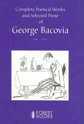 Complete Poetical Works and Selected Prose, 1881-1957 by George Bacovia