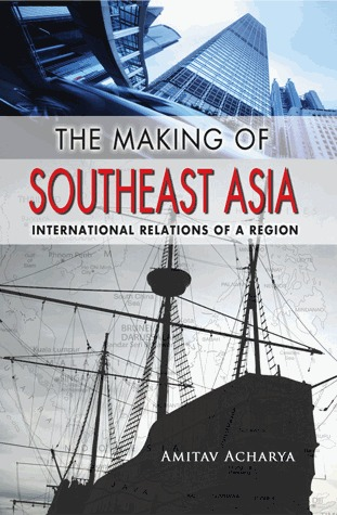 The Making Of Southeast Asia: International Relations Of A Region