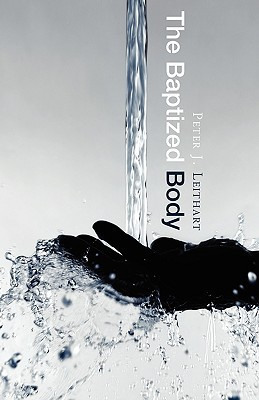 The Baptized Body by Peter J. Leithart