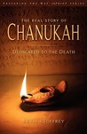 The Real Story of Chanukah/Hanukkah: Dedicated to the Death (A Messianic Jewish Exhortation for Israel and All Disciples of Yeshua)