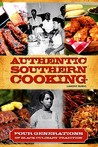 Authentic Southern Cooking: Four Generations Of Black Culinary Tradition