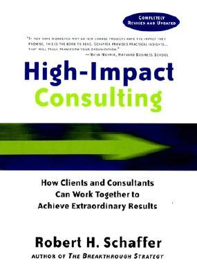 High Impact Consulting by Robert H. Schaffer