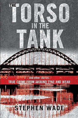 The Torso In The Tank And Other Stories by Stephen Wade