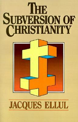 The Subversion of Christianity by Jacques Ellul