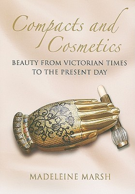 Compacts and Cosmetics: Beauty From Victorian Times to the Present Day (Women With Style)