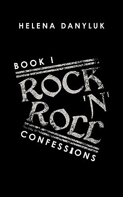 Rock 'n' Roll Confessions by Helena Danyluk