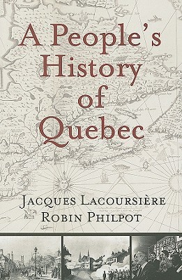 A People's History of Quebec by Jacques Lacoursiere