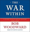 The War Within: A Secret White House History 2006-08 (Bush at War 4)