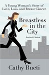 Breastless in the City: A Young Woman's Story of Love, Loss, and Breast Cancer