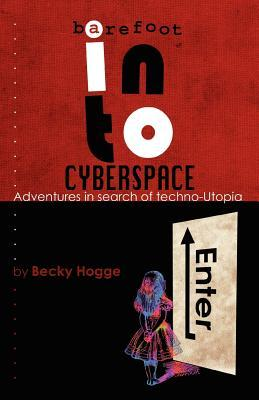 Barefoot Into Cyberspace: Adventures In Search Of Techno Utopia