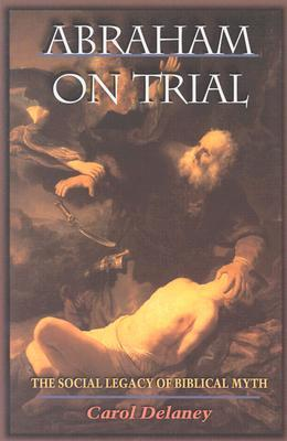 Free download online Abraham on Trial: The Social Legacy of Biblical Myth PDF by Carol Delaney