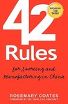 42 Rules For Sourcing And Manufacturing In China: A Practical Handbook For Doing Business In China, Special Economic Zones, Factory Tours And Manufacturing Quality