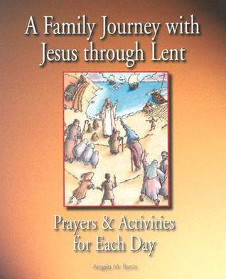 A Family Journey with Jesus Through Lent by Angela M. Burrin