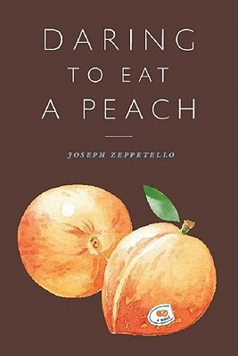 Daring To Eat A Peach by Joseph Zeppetello