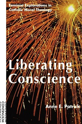 Liberating Conscience by Anne E. Patrick