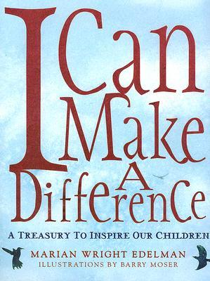 Download for free I Can Make a Difference: A Treasury to Inspire Our Children by Marian Wright Edelman, Barry Moser PDF