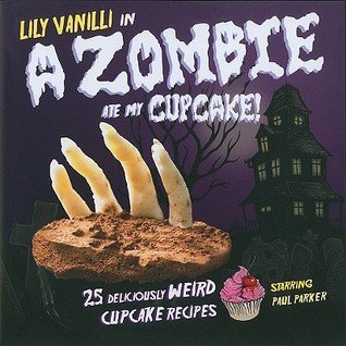 A Zombie Ate My Cupcake! by Lily Vanilli