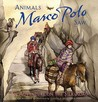 Animals Marco Polo Saw: An Adventure on the Silk Road (Explorers Series)