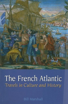 The French Atlantic: Travels in Culture and History Bill Marshall