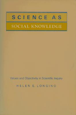 Free Download Science as Social Knowledge: Values and Objectivity in Scientific Inquiry PDF