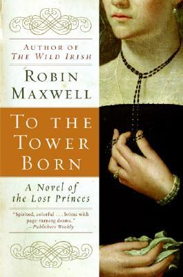 To the Tower Born by Robin Maxwell