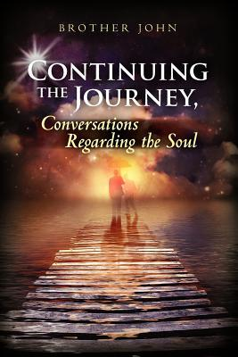 Continuing the Journey, Conversations Regarding the Soul by Brother John