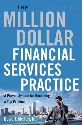 The Million-Dollar Financial Services Practice by David J. Mullen Jr.