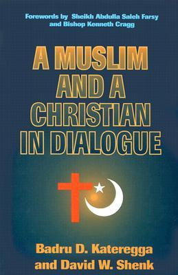 A Muslim and a Christian in Dialogue by Badru D. Kateregga