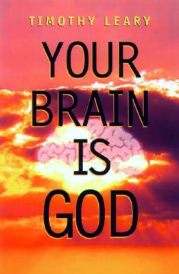 Your Brain Is God by Timothy Leary