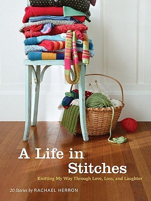 A Life in Stitches by Rachael Herron