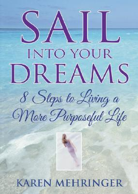 Sail Into Your Dreams: 8 Steps to Living a More Purposeful Life