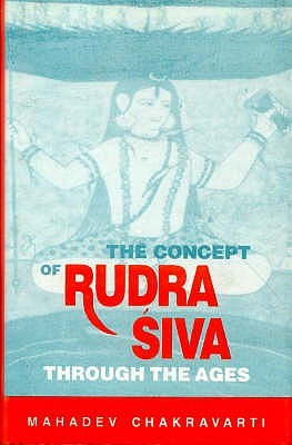 Concept of Rudra-Siva Through the Ages  by  Mahadev Chakravarti