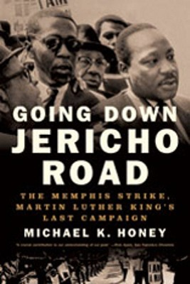 Going Down Jericho Road: The Memphis Strike, Martin Luther Kings Last Campaign