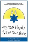 Two Hands Full of Sunshine (Volume I): An Epic about Children Trapped in the Holocaust