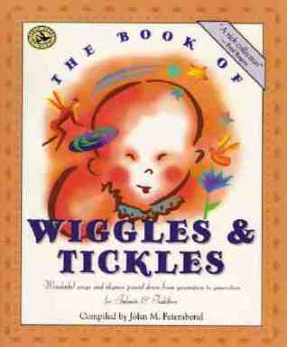 The Book of Wiggles & Tickles: Wonderful Songs and Rhymes Passed Down from Generation to Generation for Infants & Toddlers
