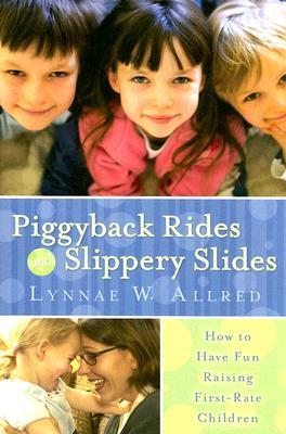 Piggyback Rides and Slippery Slides: How to Have Fun Raising First-Rate Children