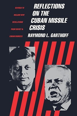 Reflections on the Cuban Missile Crisis by Raymond Garthoff