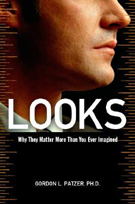 Looks: Why They Matter More Than You Ever Imagined