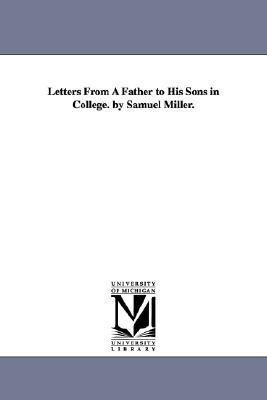 Letters from a Father to His Sons in College. by Samuel Miller.
